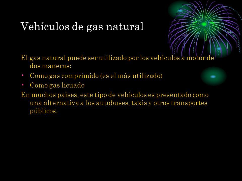 Vehículos de gas natural El gas natural puede ser utilizado por los vehículos a motor de dos maneras: Como gas comprimido (es el más utilizado) Como g
