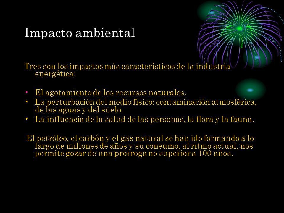Impacto ambiental Tres son los impactos más característicos de la industria energética: El agotamiento de los recursos naturales. La perturbación del