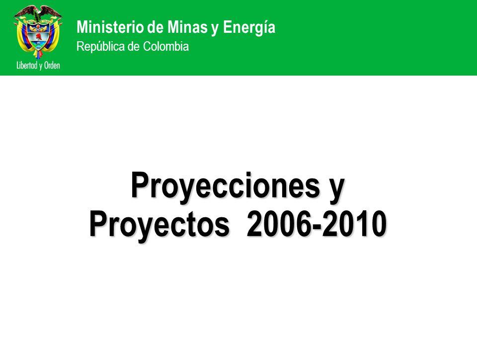 Ministerio de Minas y Energía República de Colombia Proyecciones y Proyectos 2006-2010