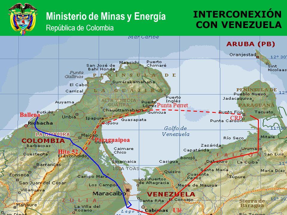 Ministerio de Minas y Energía República de Colombia INTERCONEXIÓN CON VENEZUELA CRP Punta Perret Paraguaipoa Ballena Hito 52 Ulé