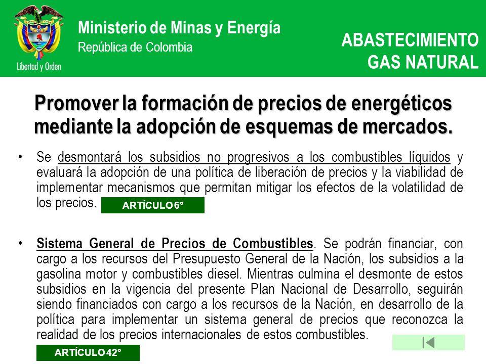 Ministerio de Minas y Energía República de Colombia Promover la formación de precios de energéticos mediante la adopción de esquemas de mercados. Se d