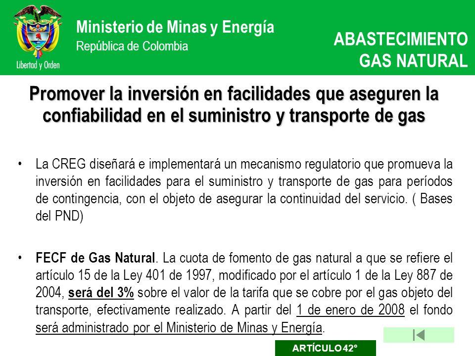 Ministerio de Minas y Energía República de Colombia Promover la inversión en facilidades que aseguren la confiabilidad en el suministro y transporte d