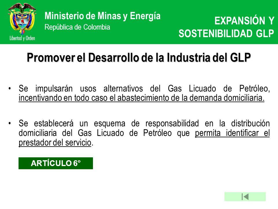 Ministerio de Minas y Energía República de Colombia Promover el Desarrollo de la Industria del GLP Se impulsarán usos alternativos del Gas Licuado de