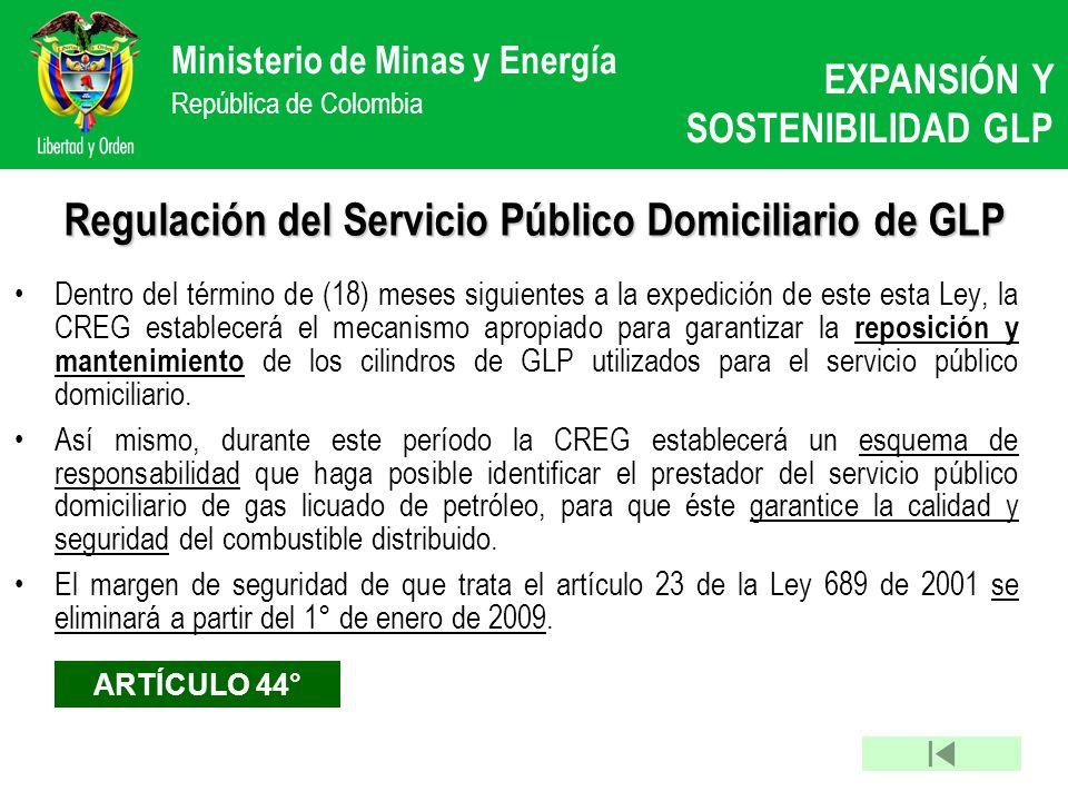 Ministerio de Minas y Energía República de Colombia Regulación del Servicio Público Domiciliario de GLP Dentro del término de (18) meses siguientes a