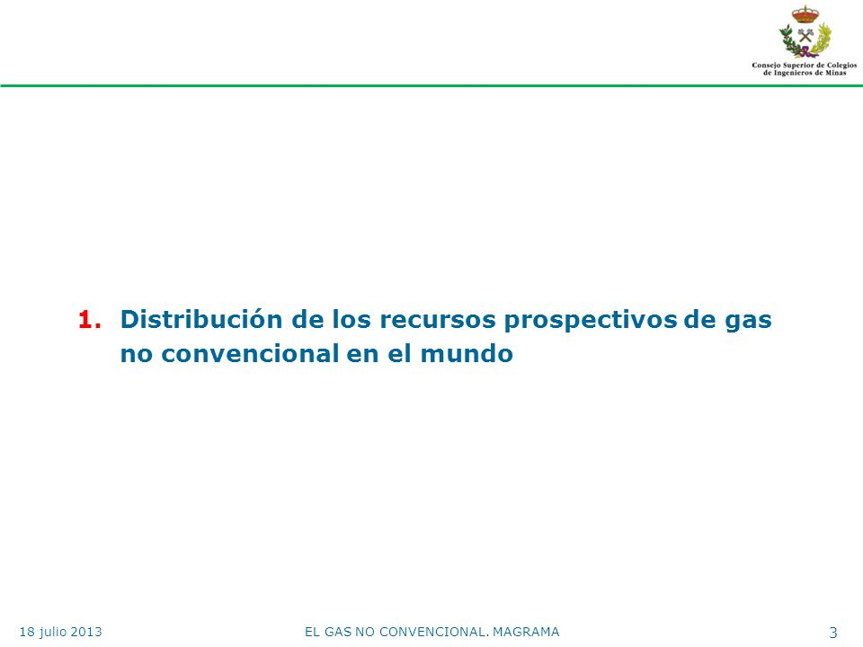 1.Distribución de los recursos prospectivos de gas no convencional en el mundo EL GAS NO CONVENCIONAL. MAGRAMA 3 18 julio 2013