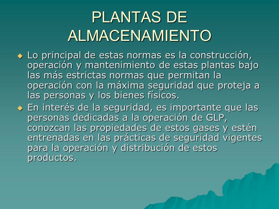 PLANTAS DE ALMACENAMIENTO Lo principal de estas normas es la construcción, operación y mantenimiento de estas plantas bajo las más estrictas normas qu
