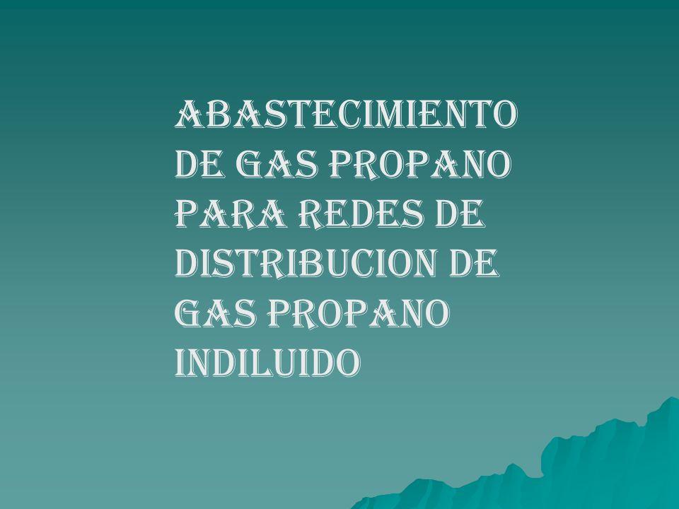 ABASTECIMIENTO DE GAS PROPANO PARA REDES DE DISTRIBUCION DE GAS PROPANO INDILUIDO