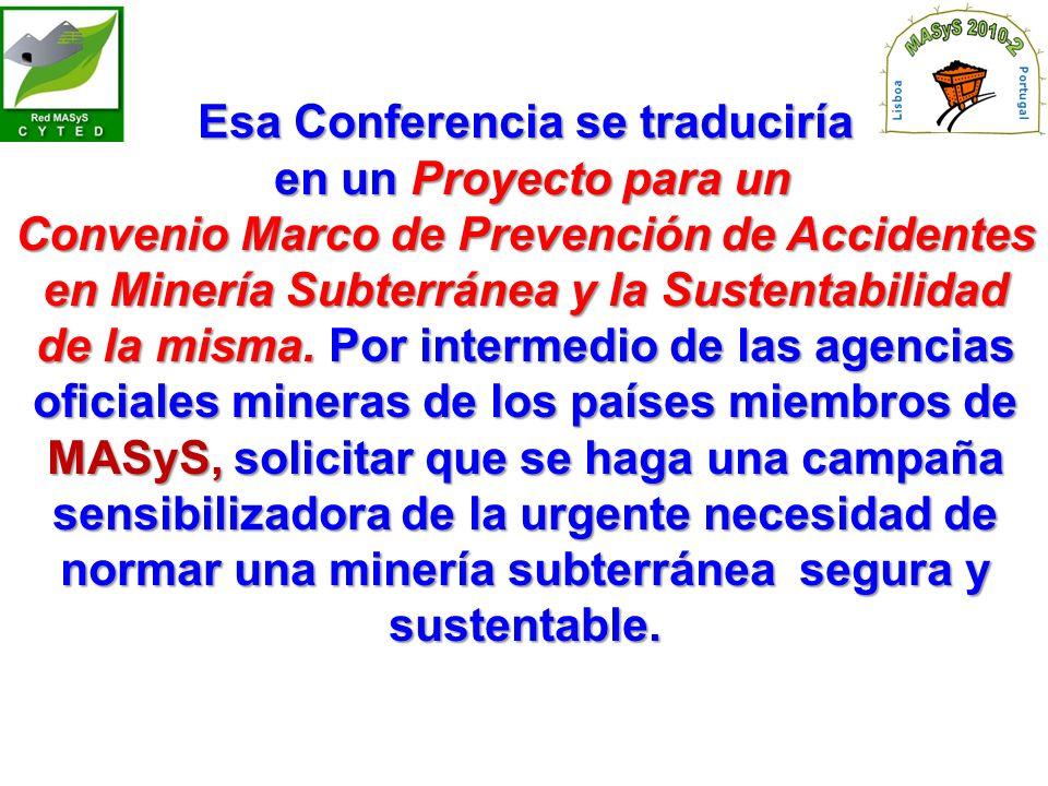 Esa Conferencia se traduciría en un Proyecto para un en un Proyecto para un Convenio Marco de Prevención de Accidentes en Minería Subterránea y la Sustentabilidad de la misma.