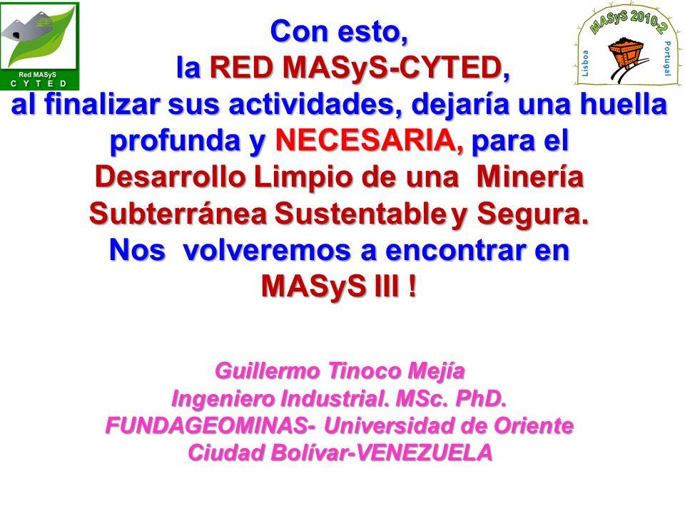 Con esto, la RED MASyS-CYTED, la RED MASyS-CYTED, al finalizar sus actividades, dejaría una huella profunda y NECESARIA, para el Desarrollo Limpio de una Minería Subterránea Sustentabley Segura.