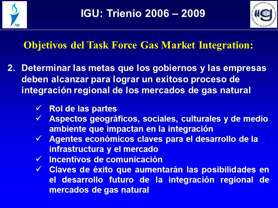 Objetivos del Task Force Gas Market Integration: 2.Determinar las metas que los gobiernos y las empresas deben alcanzar para lograr un exitoso proceso