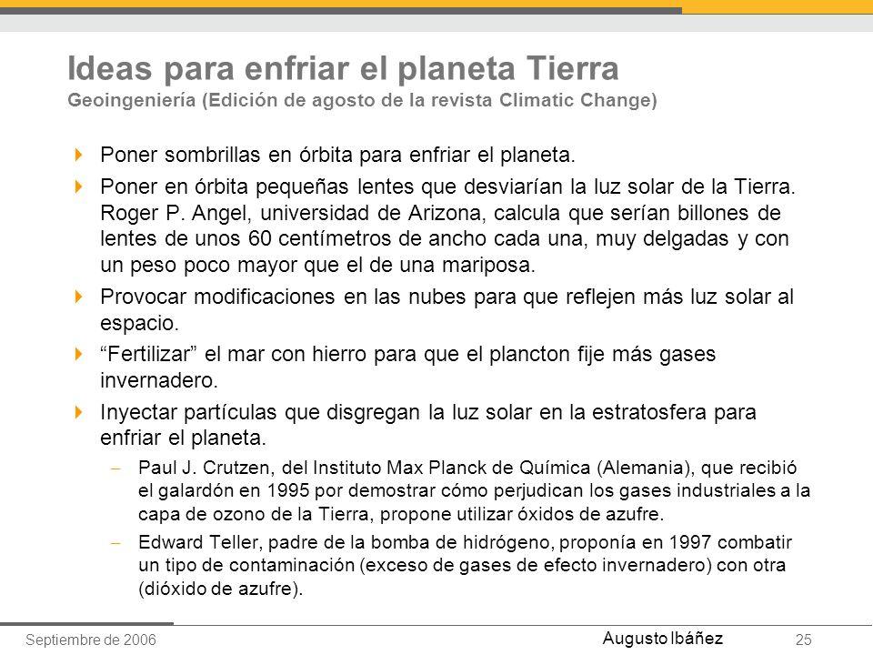 Septiembre de 200625 Augusto Ibáñez Ideas para enfriar el planeta Tierra Geoingeniería (Edición de agosto de la revista Climatic Change) Poner sombril