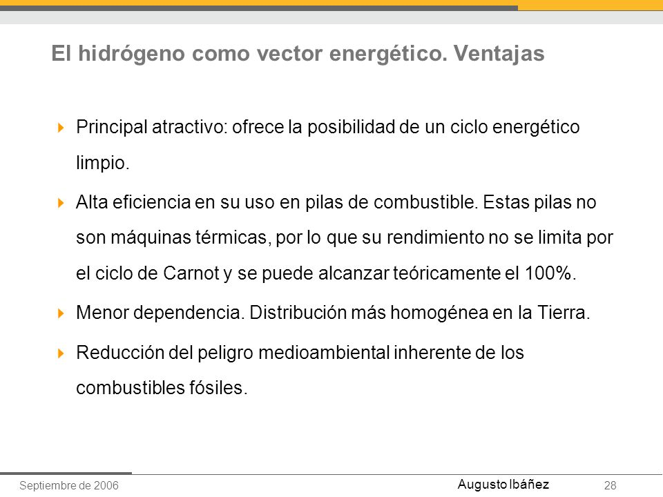 Septiembre de 200628 Augusto Ibáñez El hidrógeno como vector energético. Ventajas Principal atractivo: ofrece la posibilidad de un ciclo energético li