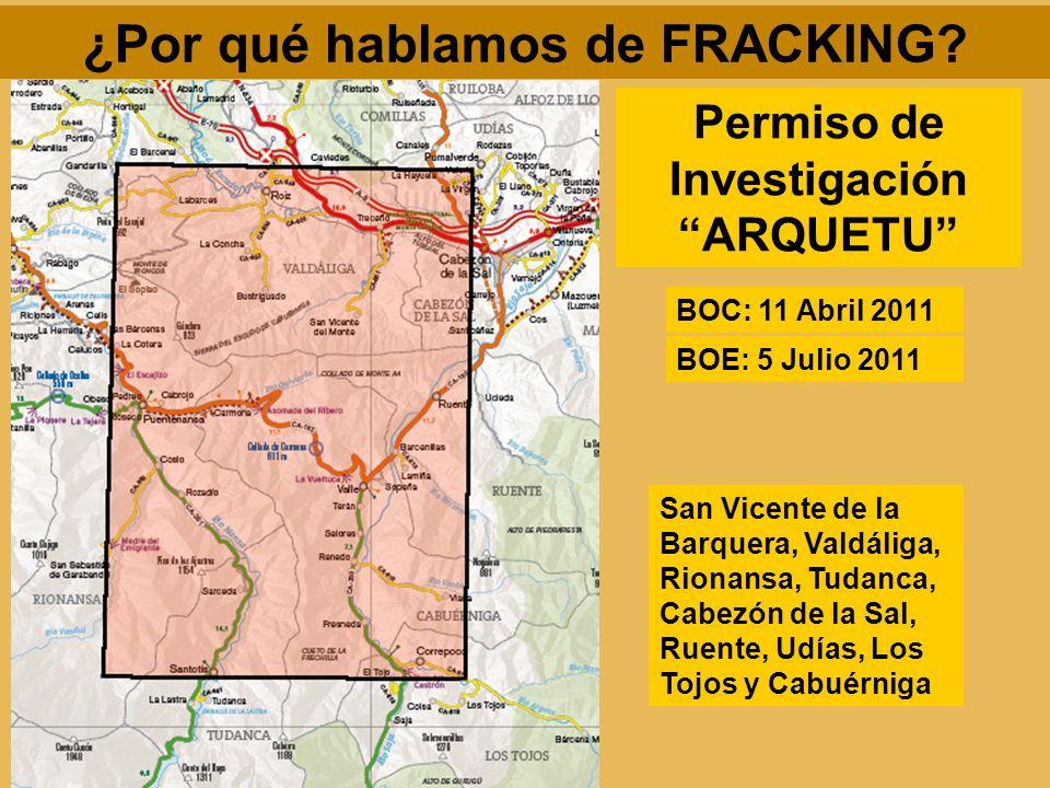 ¿Por qué hablamos de FRACKING? BOC: 11 Abril 2011 BOE: 5 Julio 2011 Permiso de Investigación ARQUETU San Vicente de la Barquera, Valdáliga, Rionansa,