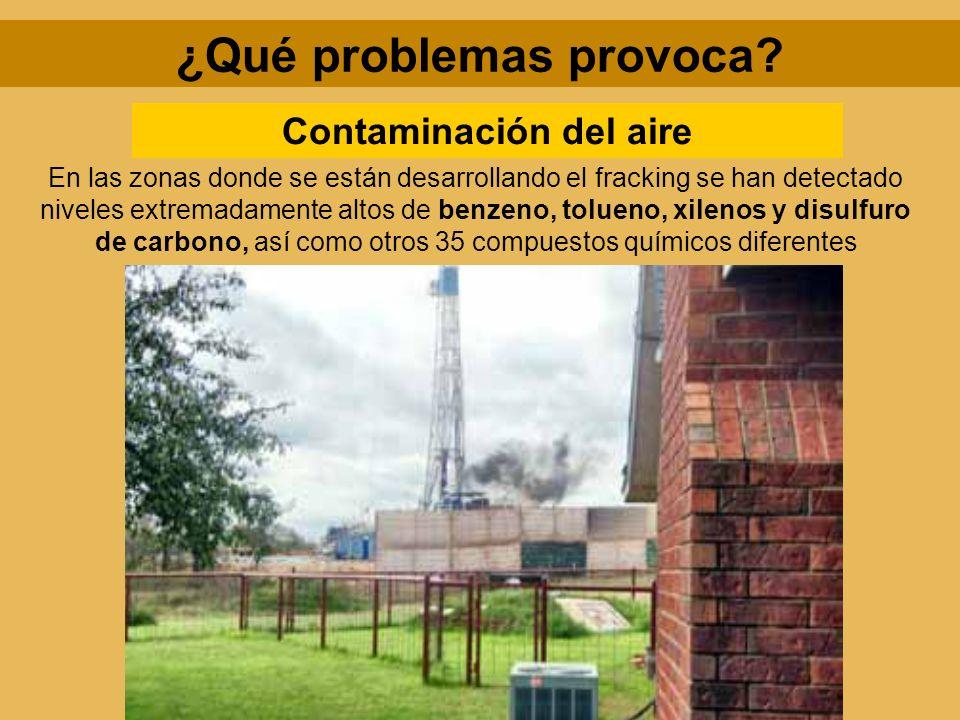 ¿Qué problemas provoca? Contaminación del aire En las zonas donde se están desarrollando el fracking se han detectado niveles extremadamente altos de