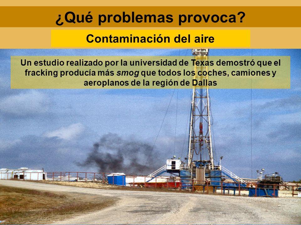 ¿Qué problemas provoca? Contaminación del aire Un estudio realizado por la universidad de Texas demostró que el fracking producía más smog que todos l