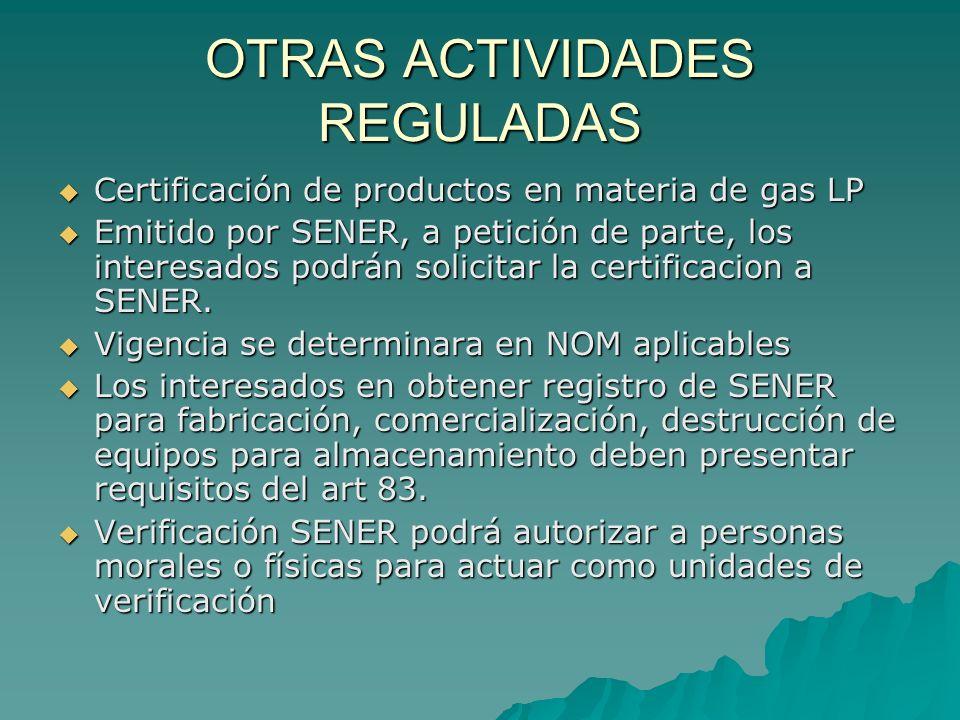 OTRAS ACTIVIDADES REGULADAS Certificación de productos en materia de gas LP Certificación de productos en materia de gas LP Emitido por SENER, a petic