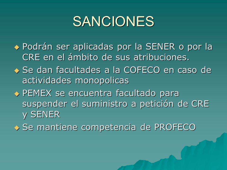 SANCIONES Podrán ser aplicadas por la SENER o por la CRE en el ámbito de sus atribuciones. Podrán ser aplicadas por la SENER o por la CRE en el ámbito
