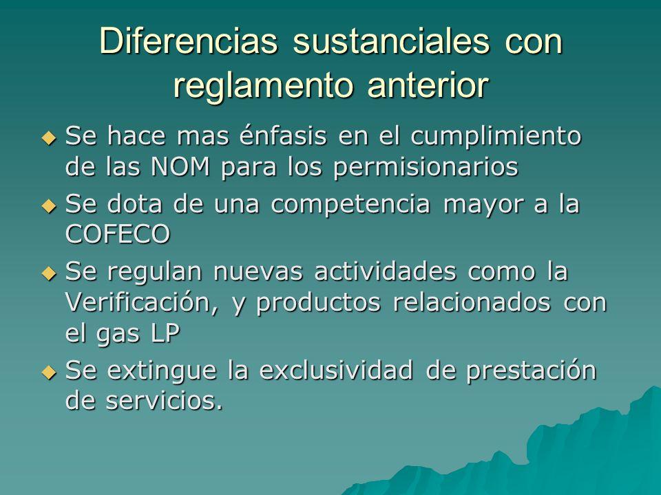 Diferencias sustanciales con reglamento anterior Se hace mas énfasis en el cumplimiento de las NOM para los permisionarios Se hace mas énfasis en el c
