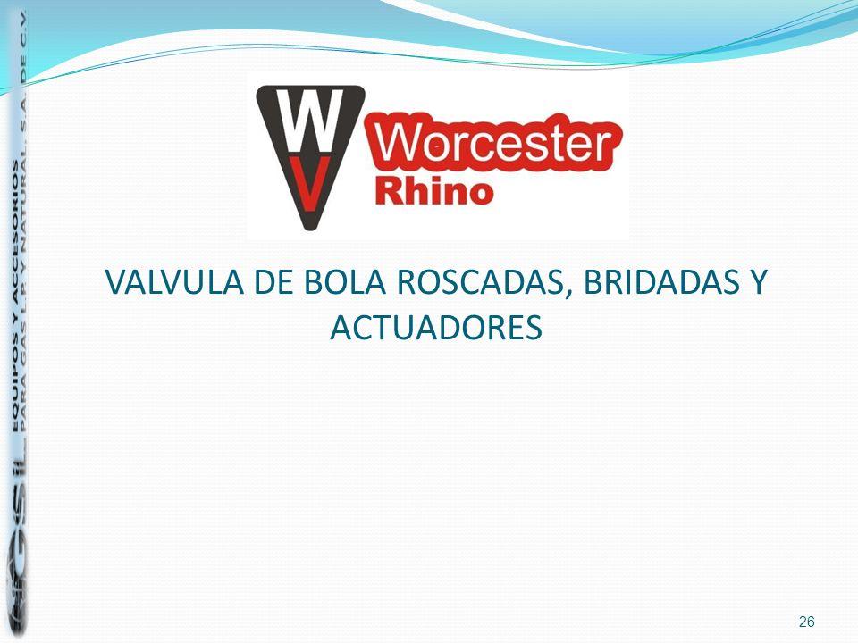 VALVULA DE BOLA ROSCADAS, BRIDADAS Y ACTUADORES 26
