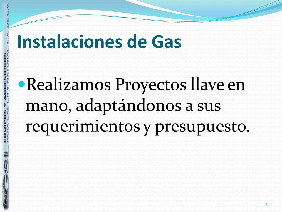 Instalaciones de Gas Realizamos Proyectos llave en mano, adaptándonos a sus requerimientos y presupuesto. 4