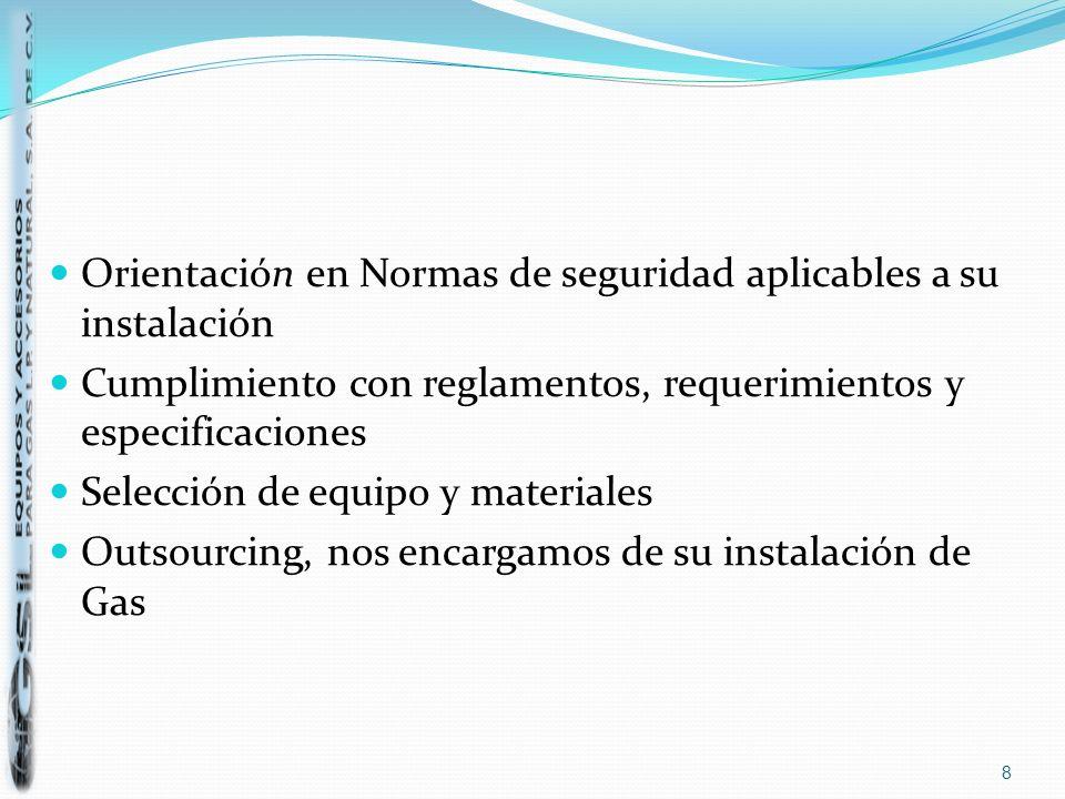 Orientación en Normas de seguridad aplicables a su instalación Cumplimiento con reglamentos, requerimientos y especificaciones Selección de equipo y m