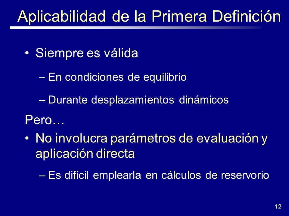 12 Aplicabilidad de la Primera Definición Siempre es válida –En condiciones de equilibrio –Durante desplazamientos dinámicos Pero… No involucra paráme