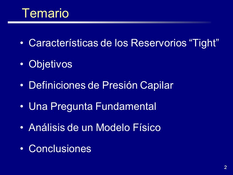 2 Temario Características de los Reservorios Tight Objetivos Definiciones de Presión Capilar Una Pregunta Fundamental Análisis de un Modelo Físico Con
