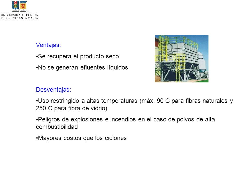 Ventajas: Se recupera el producto seco No se generan efluentes líquidos Desventajas: Uso restringido a altas temperaturas (máx.