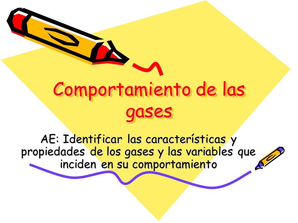 Comportamiento de las gases AE: Identificar las características y propiedades de los gases y las variables que inciden en su comportamiento