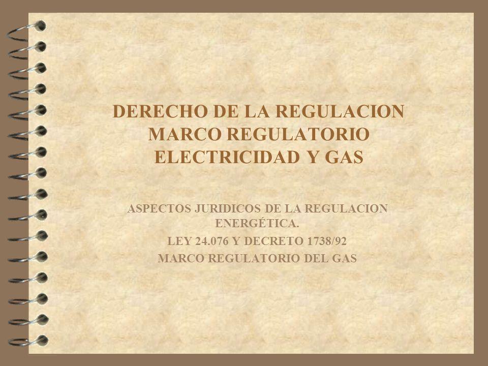 DERECHO DE LA REGULACION MARCO REGULATORIO ELECTRICIDAD Y GAS ASPECTOS JURIDICOS DE LA REGULACION ENERGÉTICA. LEY 24.076 Y DECRETO 1738/92 MARCO REGUL