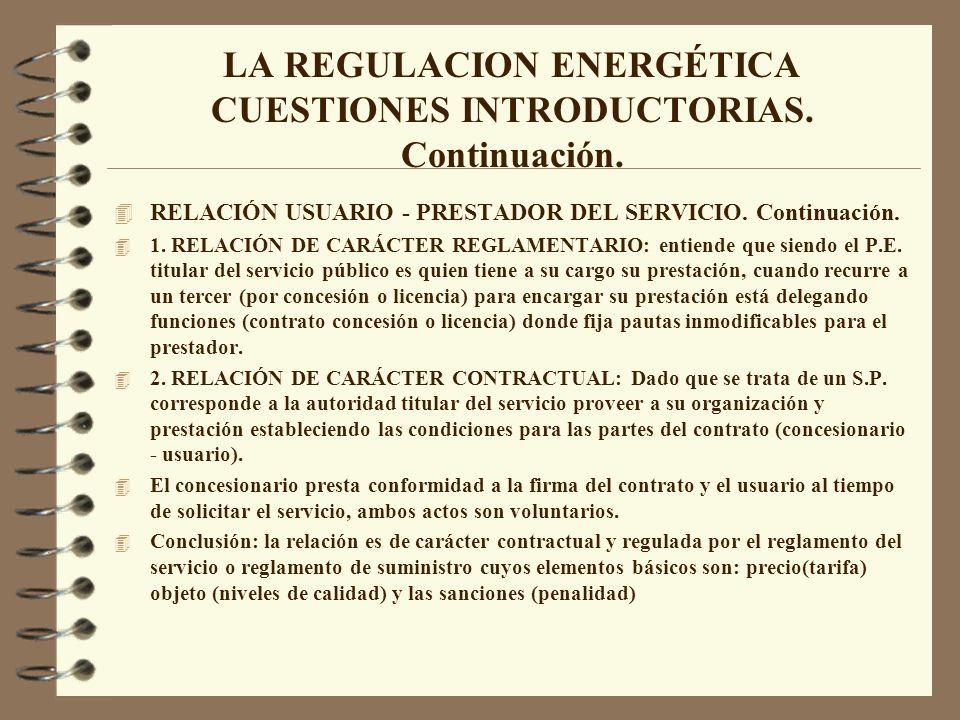 LA REGULACION ENERGÉTICA CUESTIONES INTRODUCTORIAS. Continuación. 4 RELACIÓN USUARIO - PRESTADOR DEL SERVICIO. Continuación. 4 1. RELACIÓN DE CARÁCTER