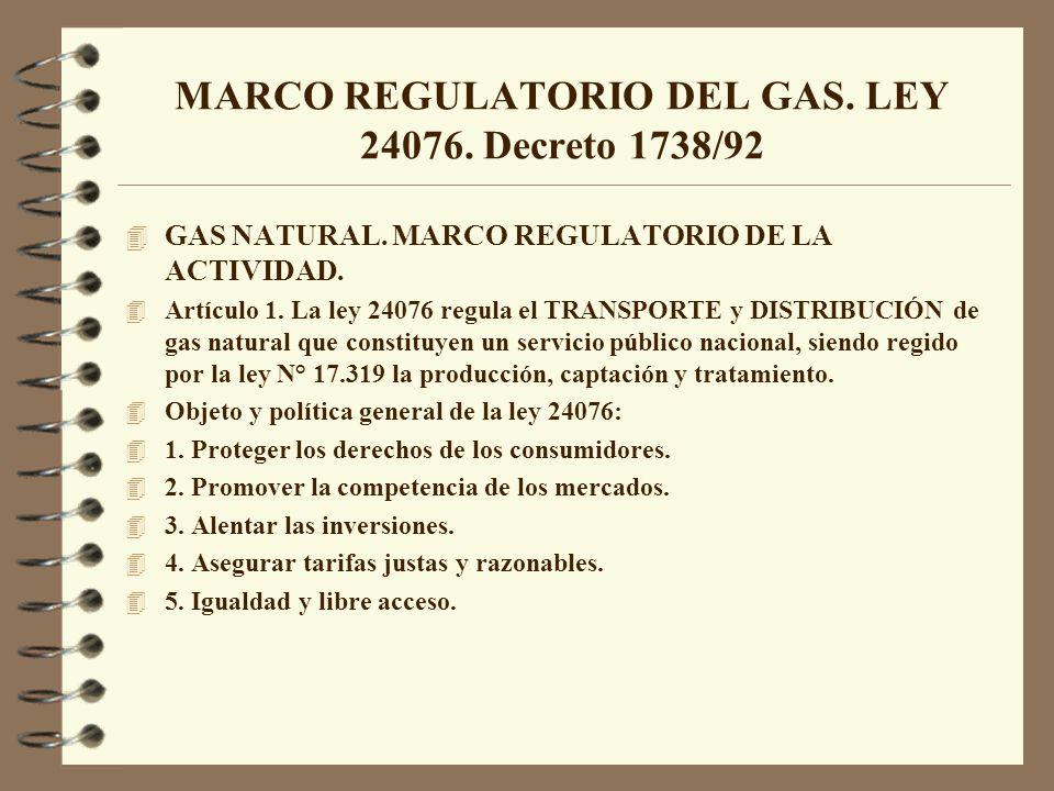 MARCO REGULATORIO DEL GAS. LEY 24076. Decreto 1738/92 4 GAS NATURAL. MARCO REGULATORIO DE LA ACTIVIDAD. 4 Artículo 1. La ley 24076 regula el TRANSPORT