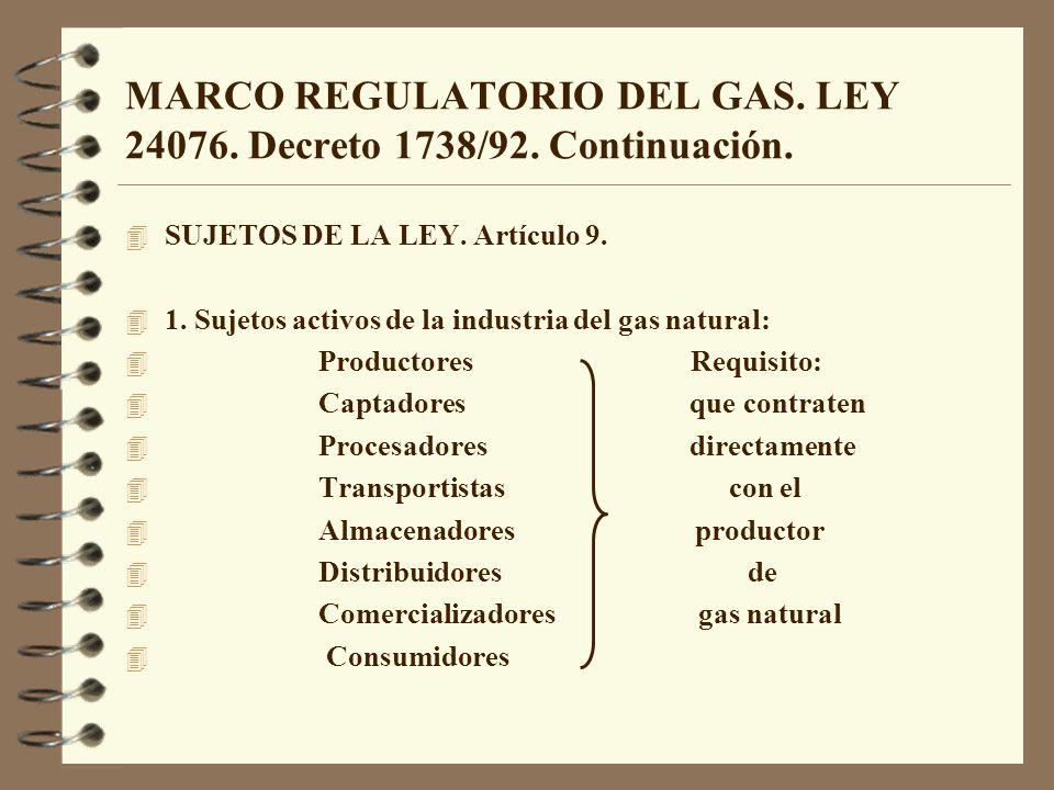 MARCO REGULATORIO DEL GAS. LEY 24076. Decreto 1738/92. Continuación. 4 SUJETOS DE LA LEY. Artículo 9. 4 1. Sujetos activos de la industria del gas nat