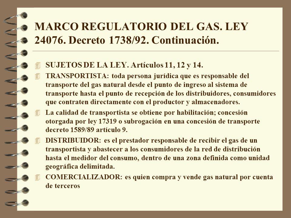 MARCO REGULATORIO DEL GAS. LEY 24076. Decreto 1738/92. Continuación. 4 SUJETOS DE LA LEY. Artículos 11, 12 y 14. 4 TRANSPORTISTA: toda persona jurídic