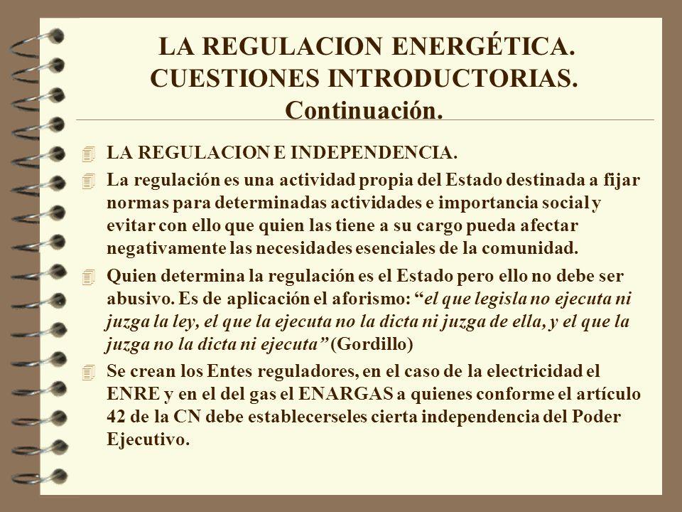LA REGULACION ENERGÉTICA. CUESTIONES INTRODUCTORIAS. Continuación. 4 LA REGULACION E INDEPENDENCIA. 4 La regulación es una actividad propia del Estado