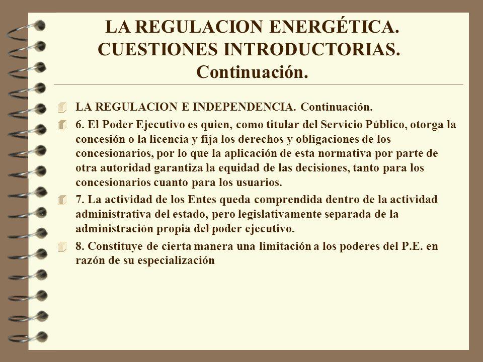 4 LA REGULACION E INDEPENDENCIA. Continuación. 4 6. El Poder Ejecutivo es quien, como titular del Servicio Público, otorga la concesión o la licencia