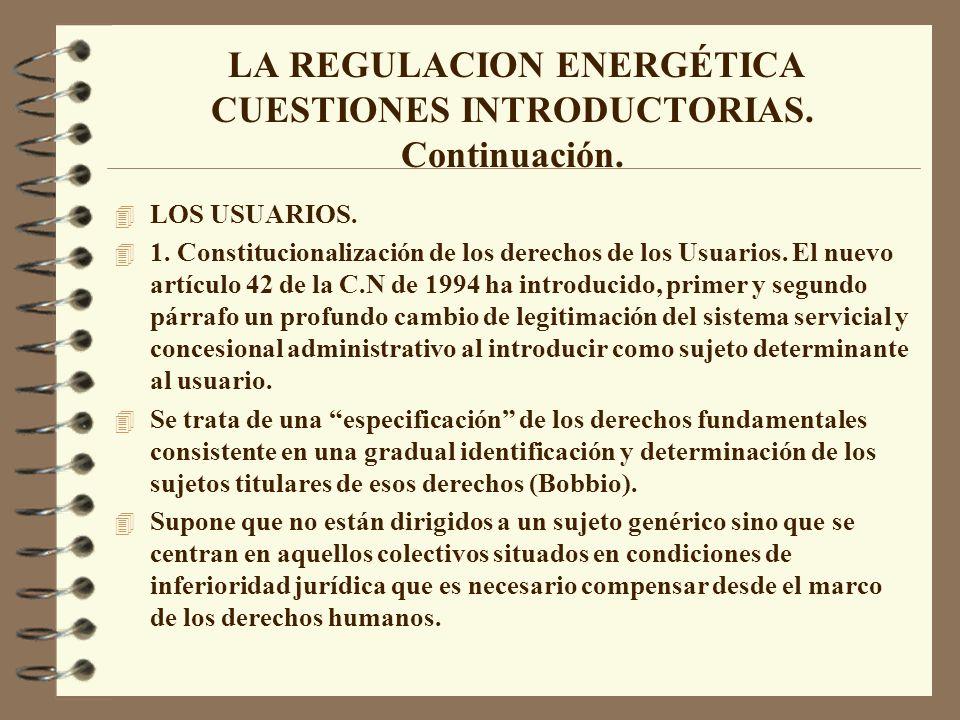 LA REGULACION ENERGÉTICA CUESTIONES INTRODUCTORIAS. Continuación. 4 LOS USUARIOS. 4 1. Constitucionalización de los derechos de los Usuarios. El nuevo