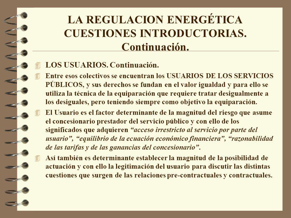 LA REGULACION ENERGÉTICA CUESTIONES INTRODUCTORIAS. Continuación. 4 LOS USUARIOS. Continuación. 4 Entre esos colectivos se encuentran los USUARIOS DE