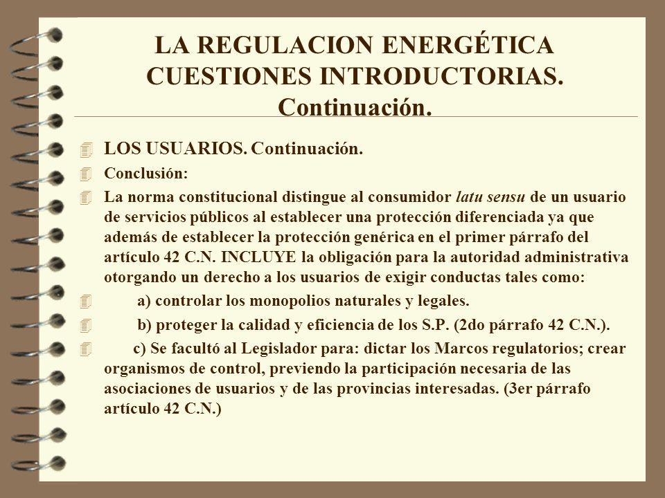 LA REGULACION ENERGÉTICA CUESTIONES INTRODUCTORIAS. Continuación. 4 LOS USUARIOS. Continuación. 4 Conclusión: 4 La norma constitucional distingue al c