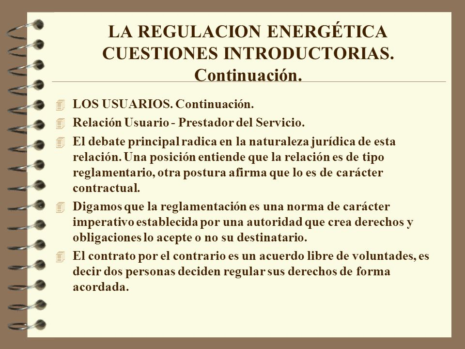LA REGULACION ENERGÉTICA CUESTIONES INTRODUCTORIAS. Continuación. 4 LOS USUARIOS. Continuación. 4 Relación Usuario - Prestador del Servicio. 4 El deba