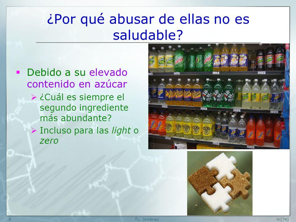 W[74] © L.Jiménez8 ¿Por qué abusar de ellas no es saludable.