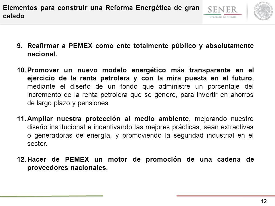 Elementos para construir una Reforma Energética de gran calado 9.Reafirmar a PEMEX como ente totalmente público y absolutamente nacional. 10.Promover