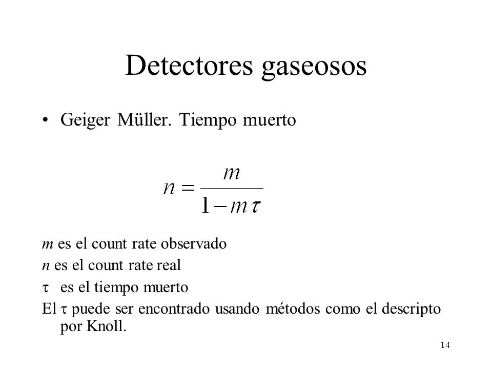 14 Detectores gaseosos Geiger Müller.