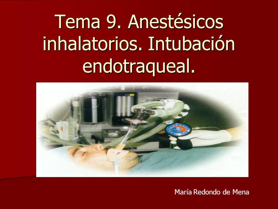 Tema 9. Anestésicos inhalatorios. Intubación endotraqueal. María Redondo de Mena
