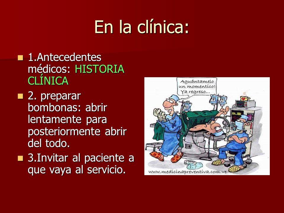 En la clínica: 1.Antecedentes médicos: HISTORIA CLÍNICA 1.Antecedentes médicos: HISTORIA CLÍNICA 2. preparar bombonas: abrir lentamente para posterior