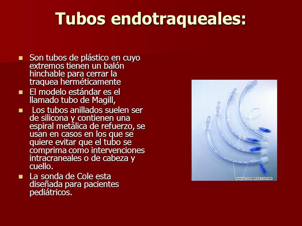 Tubos endotraqueales: Son tubos de plástico en cuyo extremos tienen un balón hinchable para cerrar la traquea herméticamente Son tubos de plástico en