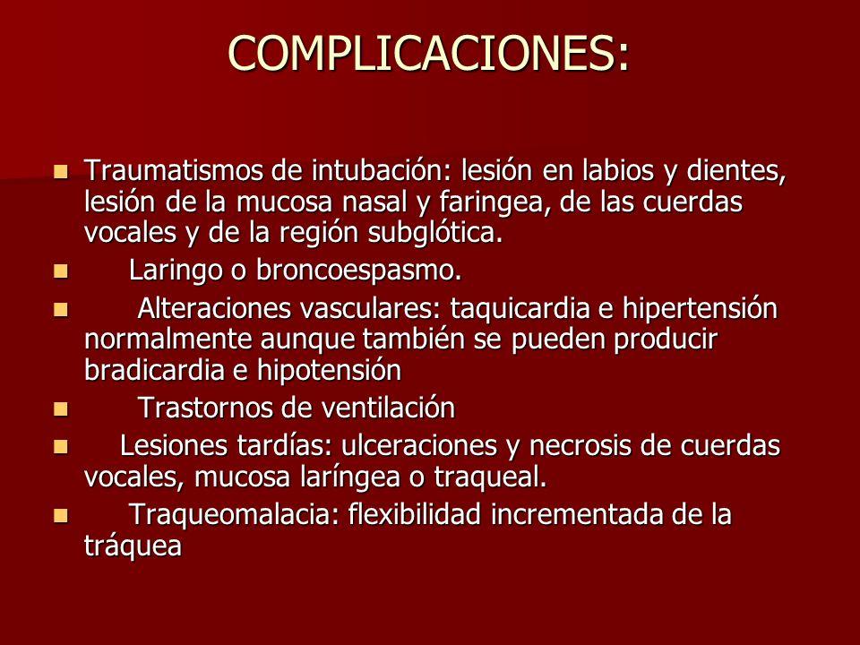 COMPLICACIONES: Traumatismos de intubación: lesión en labios y dientes, lesión de la mucosa nasal y faringea, de las cuerdas vocales y de la región su