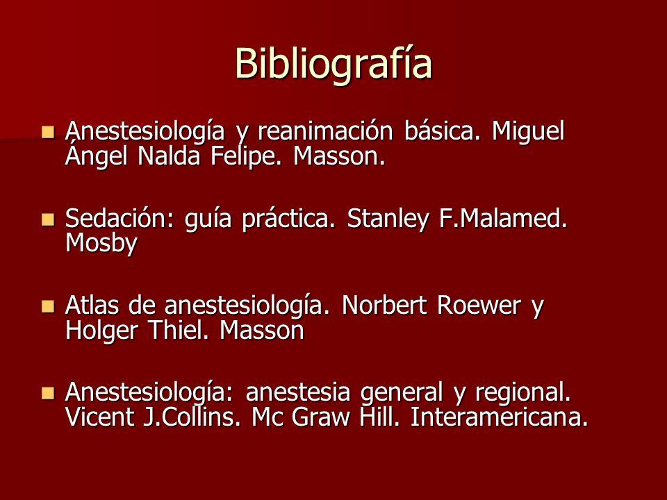 Bibliografía Anestesiología y reanimación básica. Miguel Ángel Nalda Felipe. Masson. Anestesiología y reanimación básica. Miguel Ángel Nalda Felipe. M