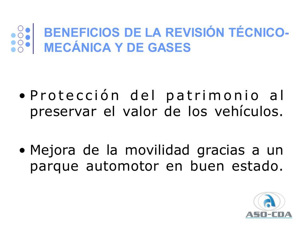 BENEFICIOS DE LA REVISIÓN TÉCNICO- MECÁNICA Y DE GASES Protección del patrimonio al preservar el valor de los vehículos. Mejora de la movilidad gracia