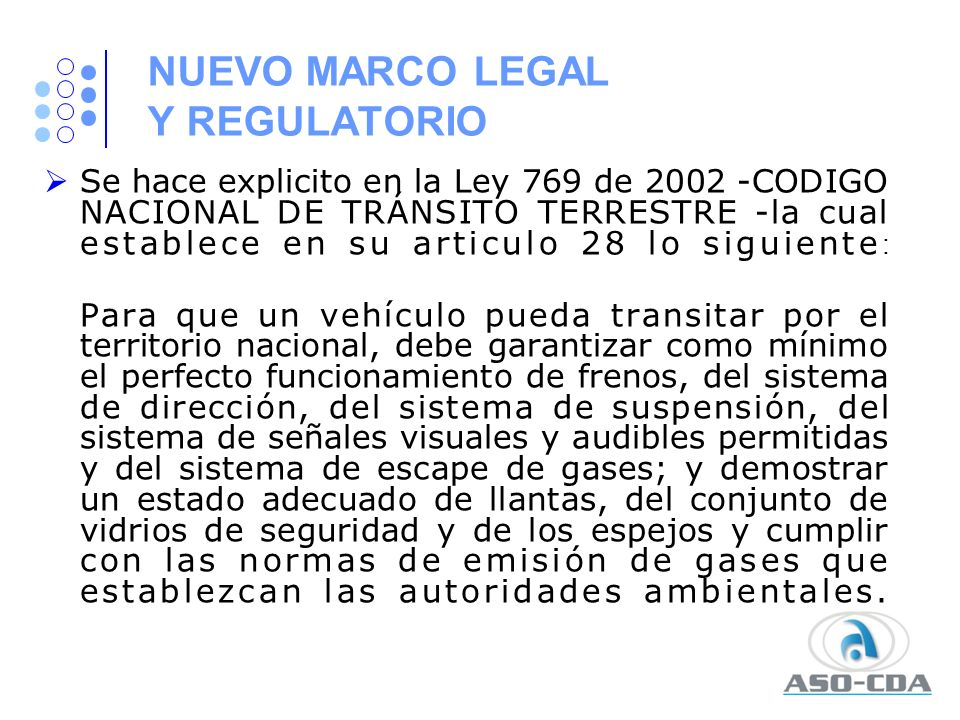 NUEVO MARCO LEGAL Y REGULATORIO Se hace explicito en la Ley 769 de 2002 -CODIGO NACIONAL DE TRÁNSITO TERRESTRE -la cual establece en su articulo 28 lo